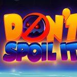 Don't Spoil It!