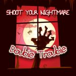 Shoot Your Nightmare Double Trouble