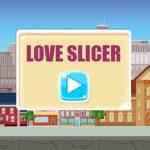 Love Slicer