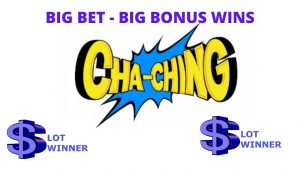 😷😷 Cha-Ching large Bet – large Bonus – large Wins