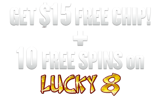 Get  Free Chip plus 10 Spins on Lucky 8