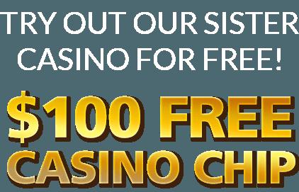 Опитайте нашето сестра казино безплатно! 0 FREE CASINO CHIP