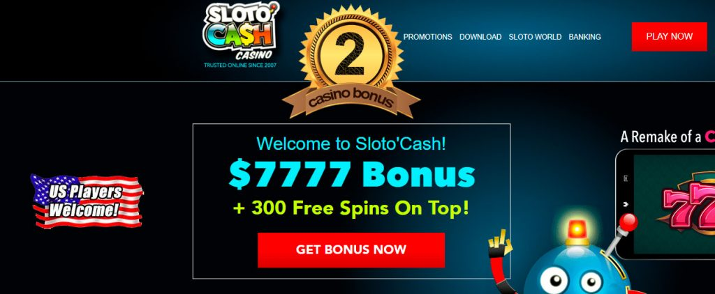 The best Casino Bonus #2. Welcome Sloto'Cash! $7777 Bonus + 300 Free Spins On Top!