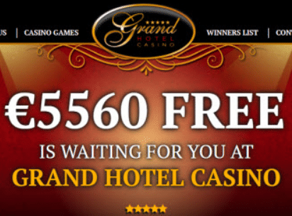 €5560 FREE IS WAITING FOR YOU AT GRAND HOTEL CASINO