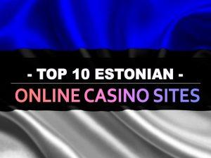 עשרת אתרי הקזינו המקוונים האסטוניים