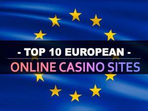 עשרת אתרי הקזינו המקוונים האירופיים המובילים