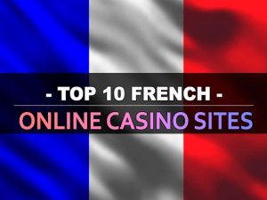 Top 10 French Online Casino Sites