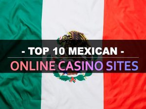 Top 10 Mexican Online Casino Sites