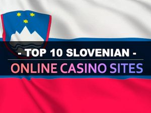 Սլովենիայի առցանց առցանց կազինո կայքերի լավագույն 10-ը