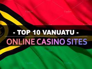 Top 10 trang web sòng bạc trực tuyến Vanuatu